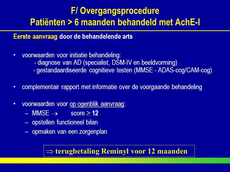 F/ Overgangsprocedure Patiënten > 6 maanden behandeld met AchE-I Eerste aanvraag door de behandelende arts voorwaarden voor initiatie behandeling: - d