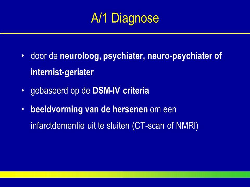A/1 Diagnose door de neuroloog, psychiater, neuro-psychiater of internist-geriater gebaseerd op de DSM-IV criteria beeldvorming van de hersenen om een