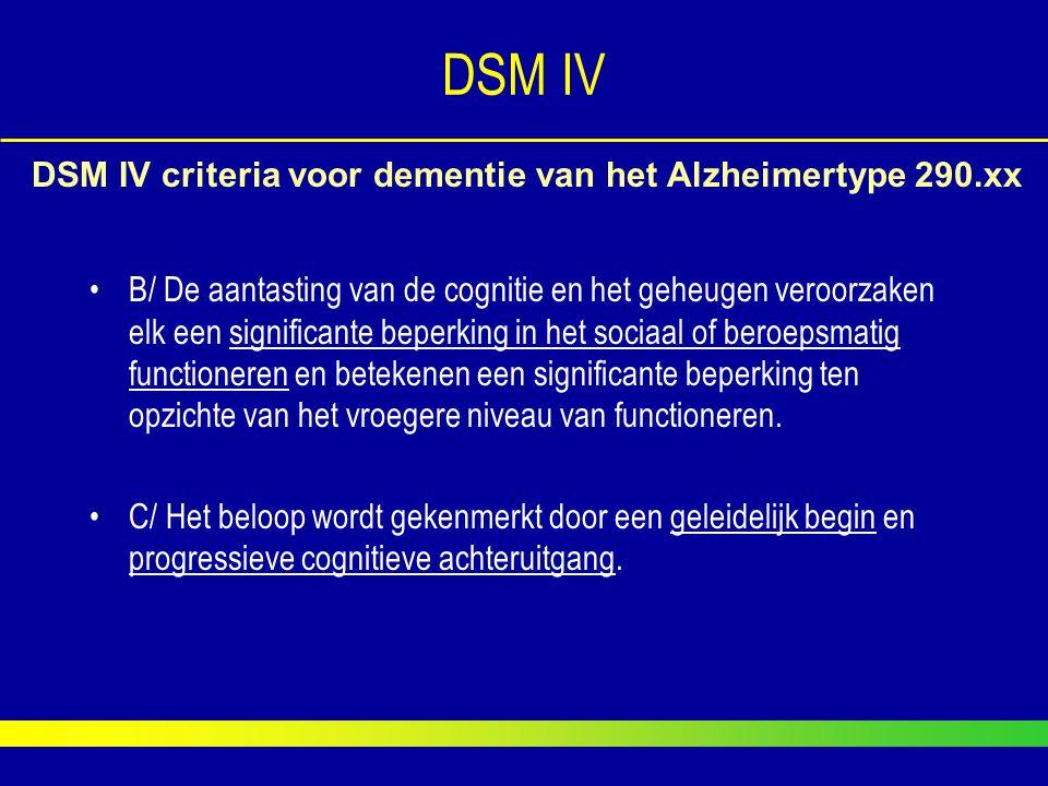 B/ De aantasting van de cognitie en het geheugen veroorzaken elk een significante beperking in het sociaal of beroepsmatig functioneren en betekenen e