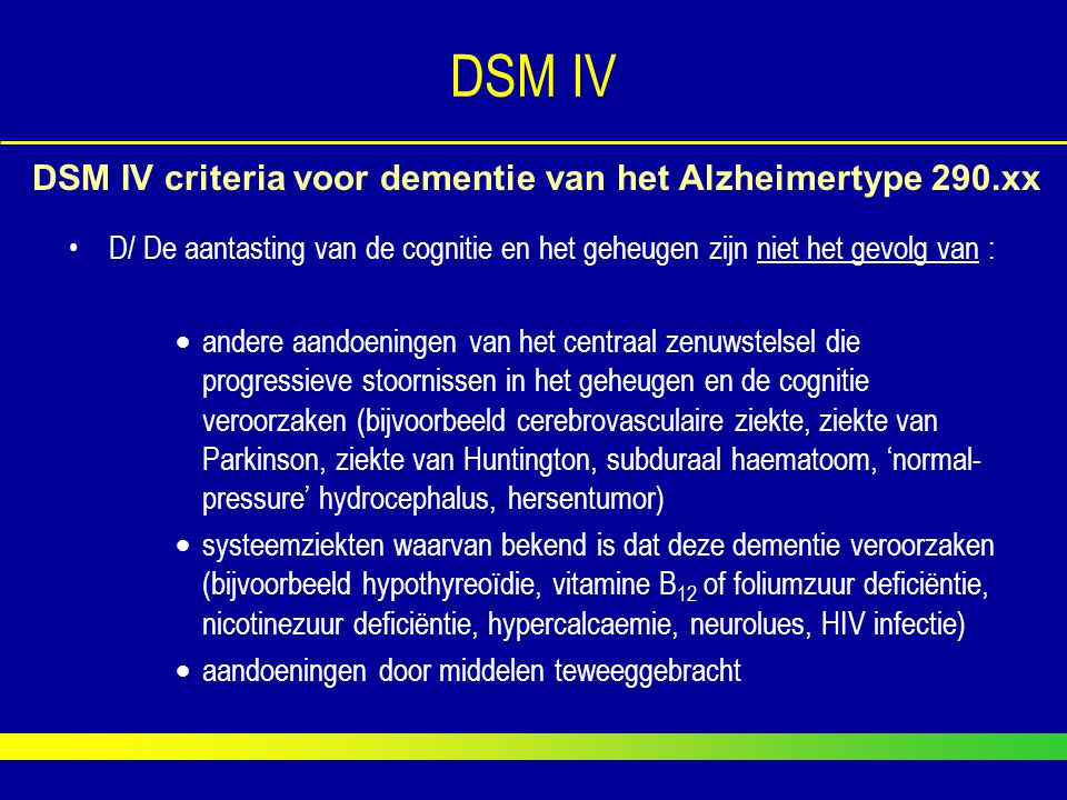 D/ De aantasting van de cognitie en het geheugen zijn niet het gevolg van :  andere aandoeningen van het centraal zenuwstelsel die progressieve stoor