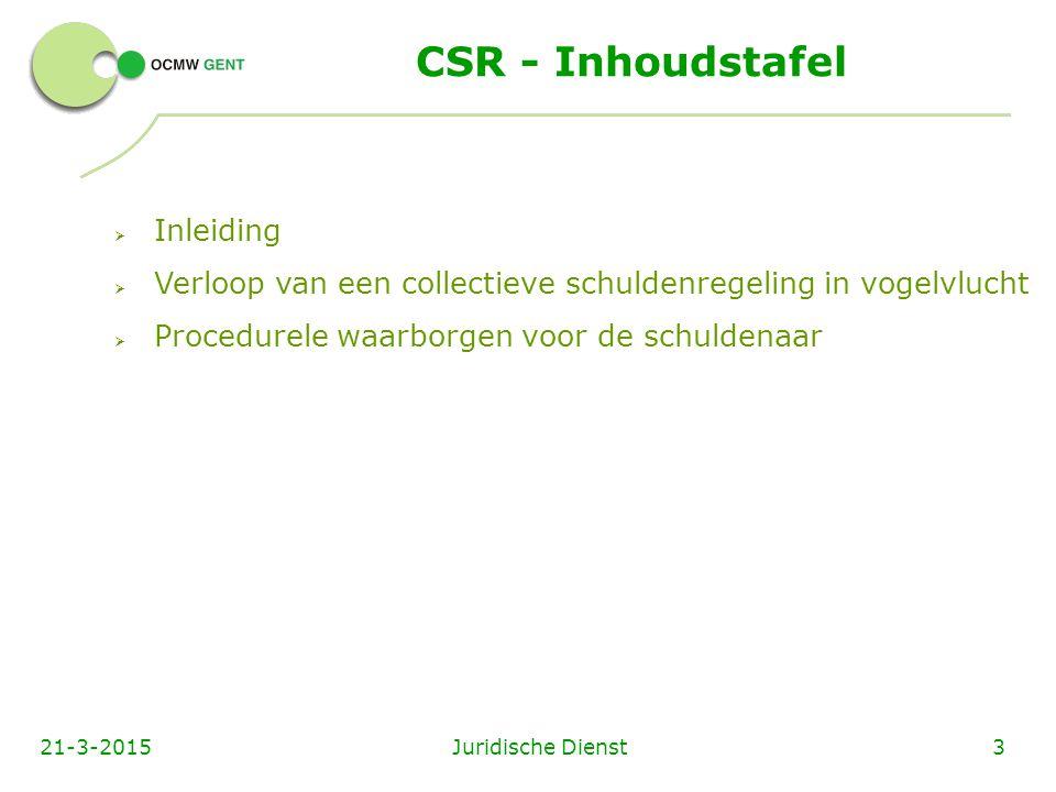 Juridische Dienst321-3-2015 CSR - Inhoudstafel  Inleiding  Verloop van een collectieve schuldenregeling in vogelvlucht  Procedurele waarborgen voor de schuldenaar