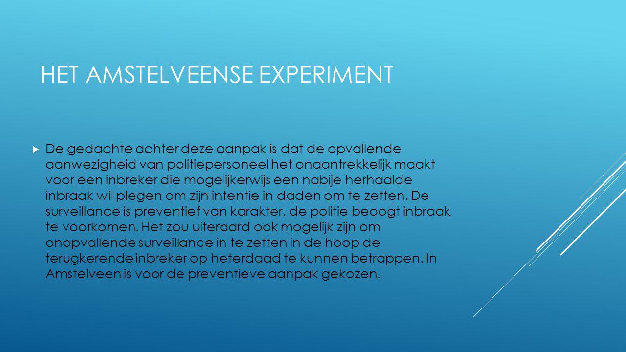 HET AMSTELVEENSE EXPERIMENT (DIA 2)  De omvang van het experiment – drie buurten, drie maanden, van 1 oktober 2011 tot 1 januari 2012, surveillance overdag en 's avonds – is vooral door organisatorische randvoorwaarden bij de politie ingegeven.