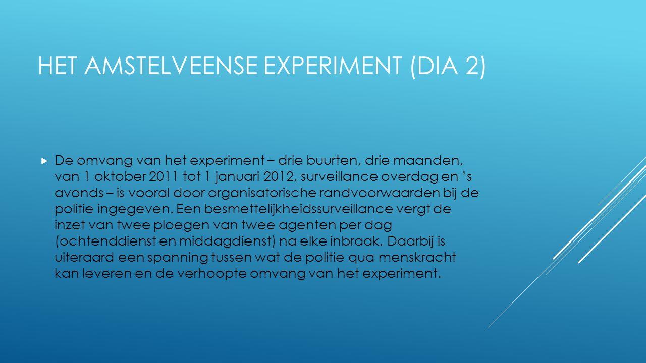 HET AMSTELVEENSE EXPERIMENT (DIA 2)  De omvang van het experiment – drie buurten, drie maanden, van 1 oktober 2011 tot 1 januari 2012, surveillance o