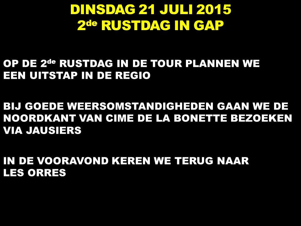 DINSDAG 21 JULI 2015 2 de RUSTDAG IN GAP OP DE 2 de RUSTDAG IN DE TOUR PLANNEN WE EEN UITSTAP IN DE REGIO BIJ GOEDE WEERSOMSTANDIGHEDEN GAAN WE DE NOO