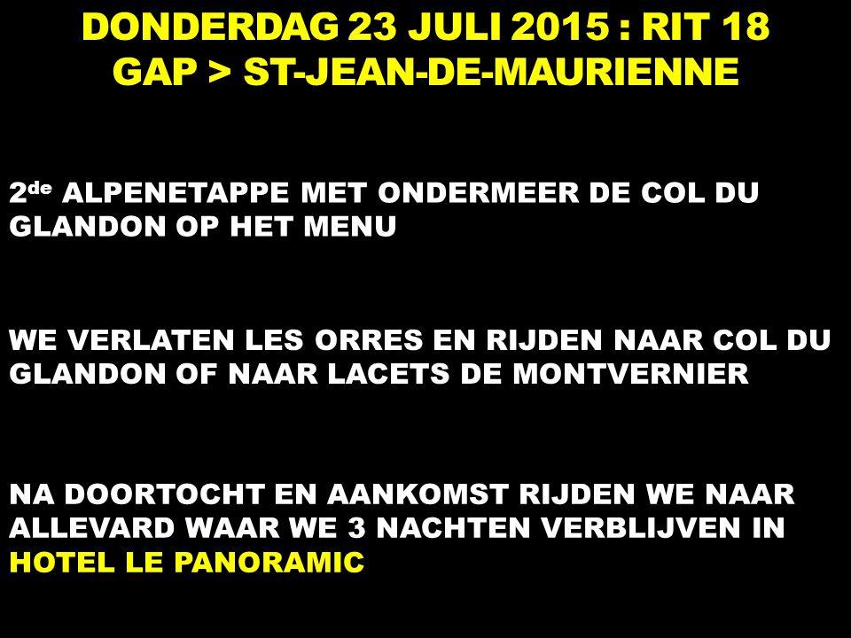 DONDERDAG 23 JULI 2015 : RIT 18 GAP > ST-JEAN-DE-MAURIENNE 2 de ALPENETAPPE MET ONDERMEER DE COL DU GLANDON OP HET MENU WE VERLATEN LES ORRES EN RIJDE