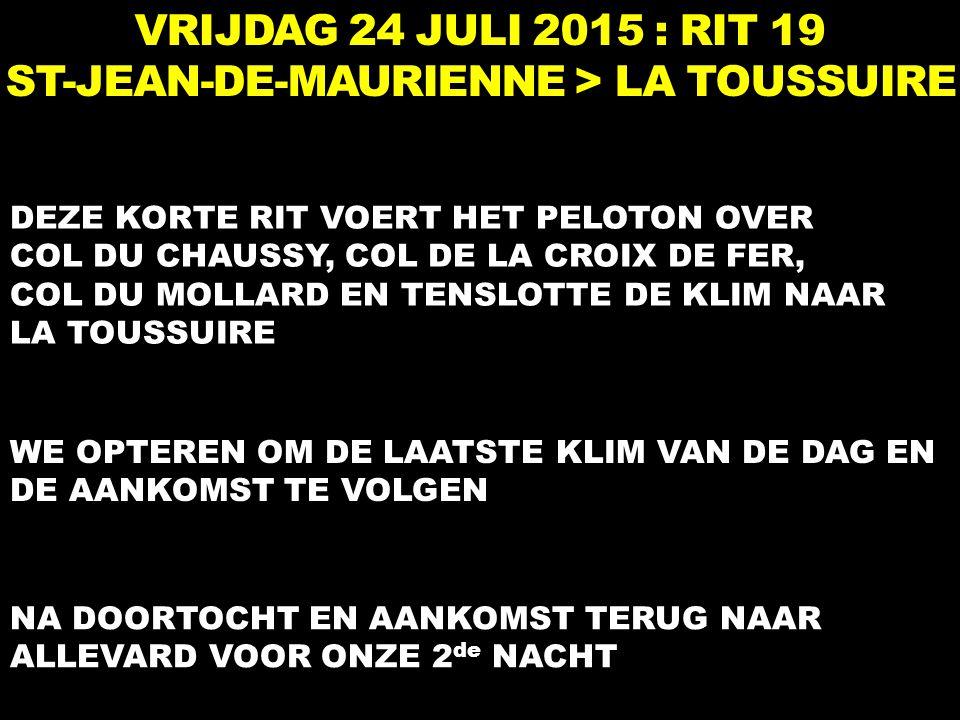 VRIJDAG 24 JULI 2015 : RIT 19 ST-JEAN-DE-MAURIENNE > LA TOUSSUIRE DEZE KORTE RIT VOERT HET PELOTON OVER COL DU CHAUSSY, COL DE LA CROIX DE FER, COL DU