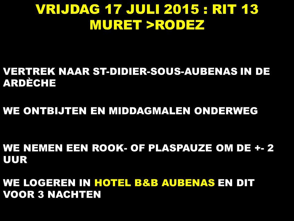 VRIJDAG 17 JULI 2015 : RIT 13 MURET >RODEZ VERTREK NAAR ST-DIDIER-SOUS-AUBENAS IN DE ARDÈCHE WE ONTBIJTEN EN MIDDAGMALEN ONDERWEG WE NEMEN EEN ROOK- O