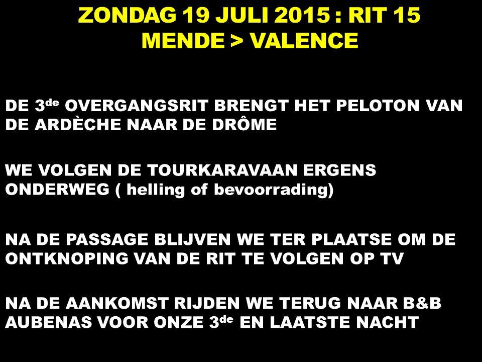 ZONDAG 19 JULI 2015 : RIT 15 MENDE > VALENCE DE 3 de OVERGANGSRIT BRENGT HET PELOTON VAN DE ARDÈCHE NAAR DE DRÔME WE VOLGEN DE TOURKARAVAAN ERGENS OND