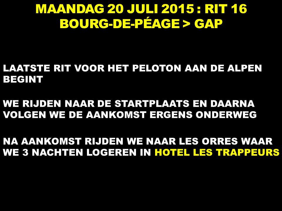 MAANDAG 20 JULI 2015 : RIT 16 BOURG-DE-PÉAGE > GAP LAATSTE RIT VOOR HET PELOTON AAN DE ALPEN BEGINT WE RIJDEN NAAR DE STARTPLAATS EN DAARNA VOLGEN WE