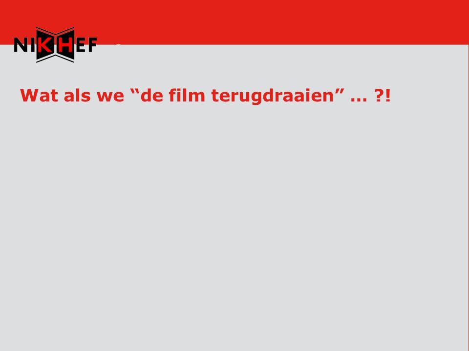 Wat als we de film terugdraaien … !