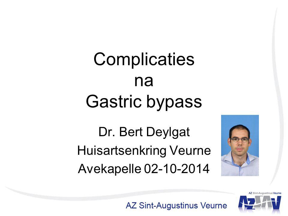 Complicaties na Gastric bypass Dr. Bert Deylgat Huisartsenkring Veurne Avekapelle 02-10-2014