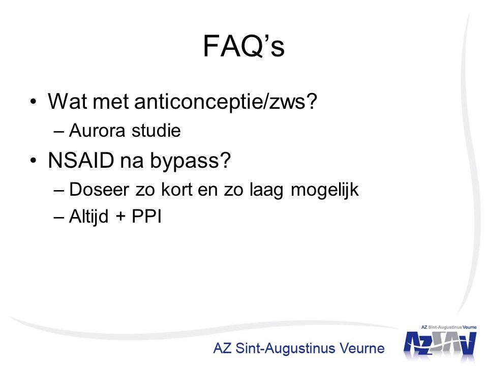 FAQ's Wat met anticonceptie/zws? –Aurora studie NSAID na bypass? –Doseer zo kort en zo laag mogelijk –Altijd + PPI