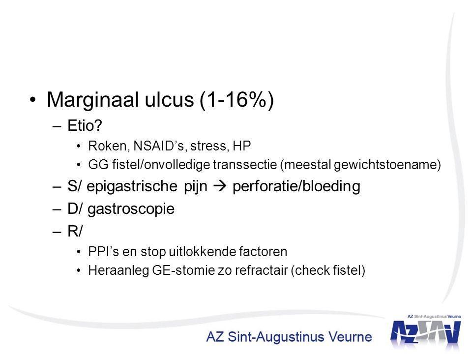 Marginaal ulcus (1-16%) –Etio? Roken, NSAID's, stress, HP GG fistel/onvolledige transsectie (meestal gewichtstoename) –S/ epigastrische pijn  perfora