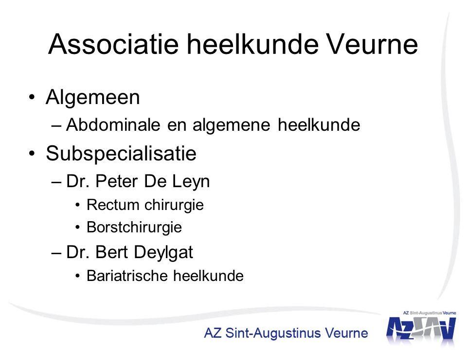 Associatie heelkunde Veurne Algemeen –Abdominale en algemene heelkunde Subspecialisatie –Dr. Peter De Leyn Rectum chirurgie Borstchirurgie –Dr. Bert D