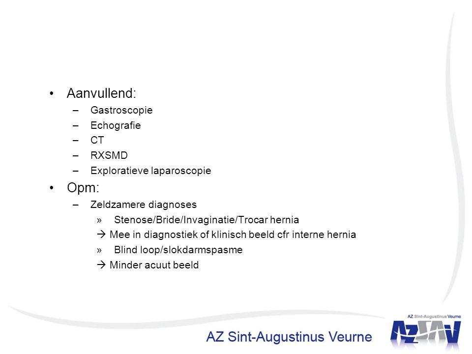 Aanvullend: –Gastroscopie –Echografie –CT –RXSMD –Exploratieve laparoscopie Opm: –Zeldzamere diagnoses »Stenose/Bride/Invaginatie/Trocar hernia  Mee