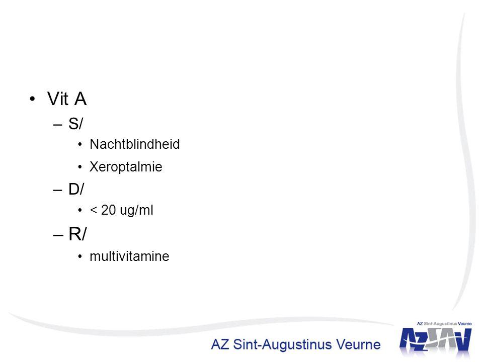 Vit A –S/ Nachtblindheid Xeroptalmie –D/ < 20 ug/ml –R/ multivitamine