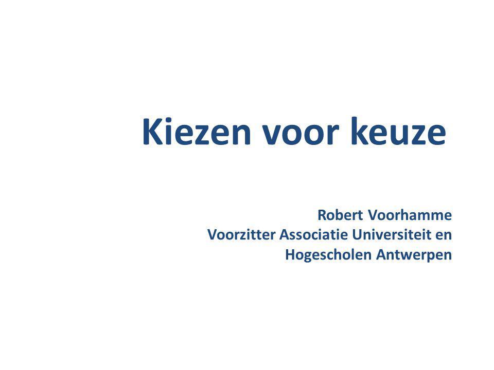 Kiezen voor keuze Robert Voorhamme Voorzitter Associatie Universiteit en Hogescholen Antwerpen
