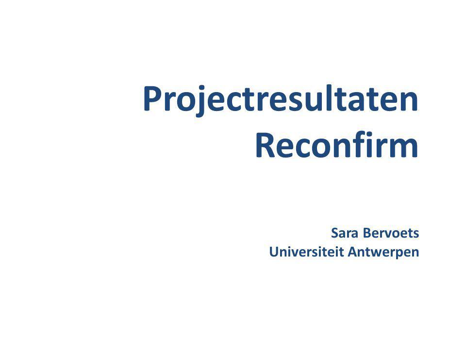 Projectresultaten Reconfirm Sara Bervoets Universiteit Antwerpen