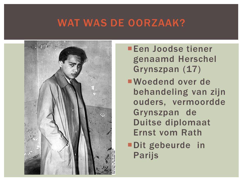 WAT WAS DE OORZAAK?  Een Joodse tiener genaamd Herschel Grynszpan (17)  Woedend over de behandeling van zijn ouders, vermoordde Grynszpan de Duitse