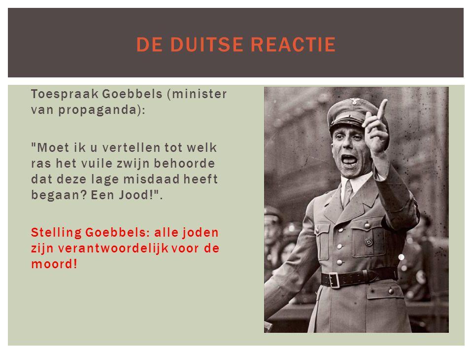 DE DUITSE REACTIE Toespraak Goebbels (minister van propaganda):