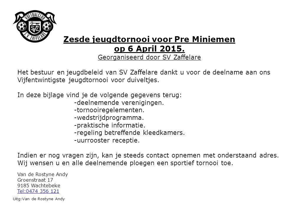 Uitg:Van de Rostyne Andy Zesde jeugdtornooi voor Pre Miniemen op 6 April 2015. Georganiseerd door SV Zaffelare Het bestuur en jeugdbeleid van SV Zaffe