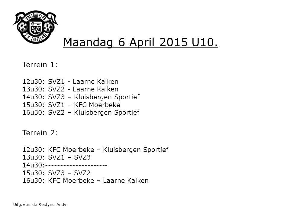 Uitg:Van de Rostyne Andy Maandag 6 April 2015 U10. Terrein 1: 12u30: SVZ1 - Laarne Kalken 13u30: SVZ2 - Laarne Kalken 14u30: SVZ3 – Kluisbergen Sporti