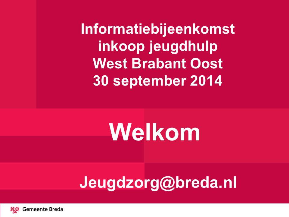 Informatiebijeenkomst inkoop jeugdhulp West Brabant Oost 30 september 2014 Welkom Jeugdzorg@breda.nl