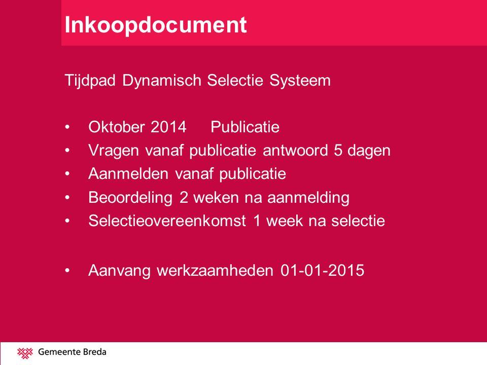 Inkoopdocument Tijdpad Dynamisch Selectie Systeem Oktober 2014Publicatie Vragen vanaf publicatie antwoord 5 dagen Aanmelden vanaf publicatie Beoordeli