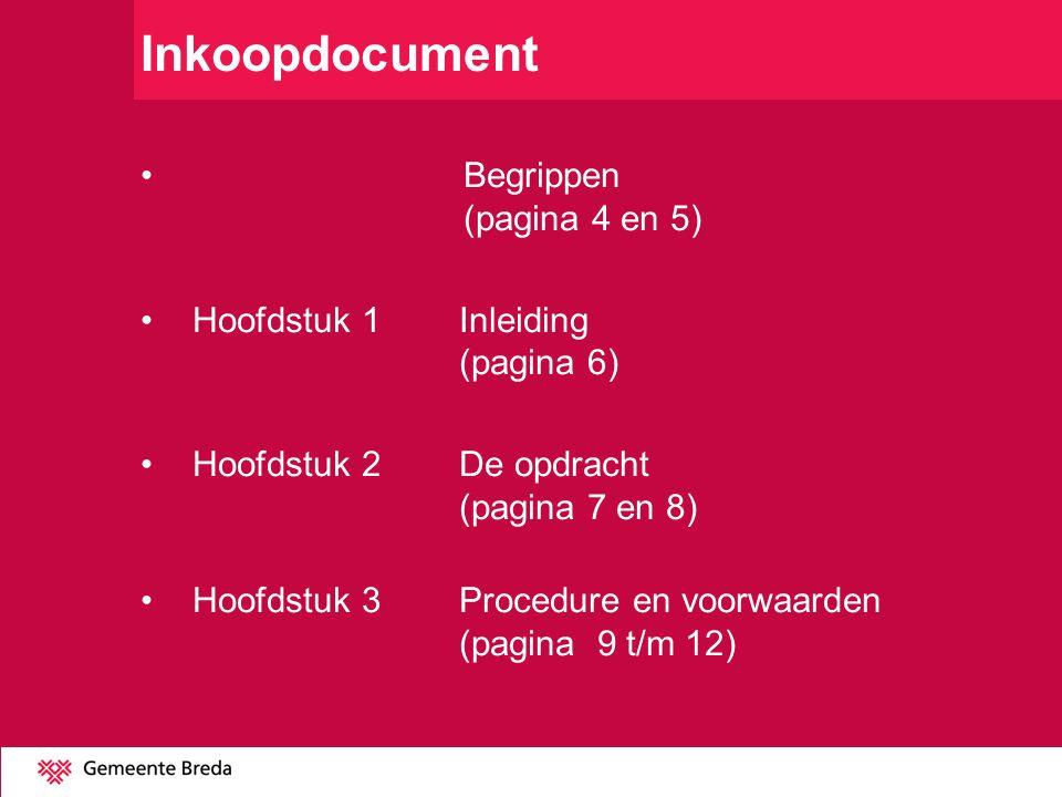 Inkoopdocument Begrippen (pagina 4 en 5) Hoofdstuk 1 Inleiding (pagina 6) Hoofdstuk 2 De opdracht (pagina 7 en 8) Hoofdstuk 3 Procedure en voorwaarden