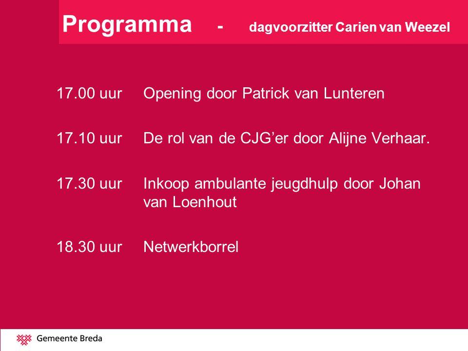 Programma - dagvoorzitter Carien van Weezel 17.00 uur Opening door Patrick van Lunteren 17.10 uurDe rol van de CJG'er door Alijne Verhaar. 17.30 uurIn