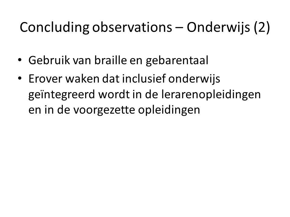 Concluding observations – Onderwijs (2) Gebruik van braille en gebarentaal Erover waken dat inclusief onderwijs geïntegreerd wordt in de lerarenopleidingen en in de voorgezette opleidingen
