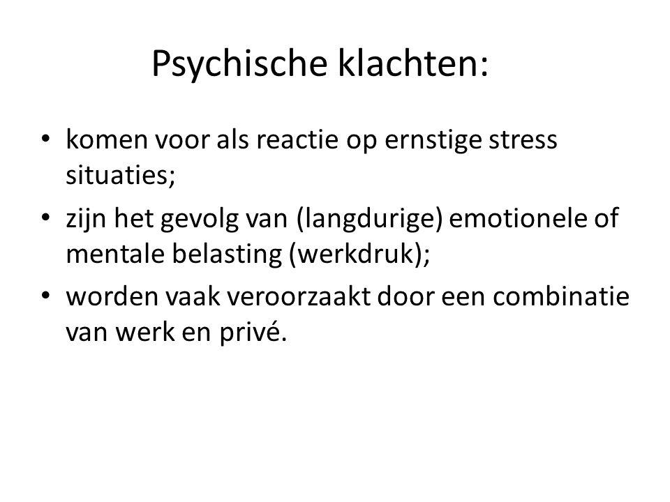 Psychische klachten: komen voor als reactie op ernstige stress situaties; zijn het gevolg van (langdurige) emotionele of mentale belasting (werkdruk);