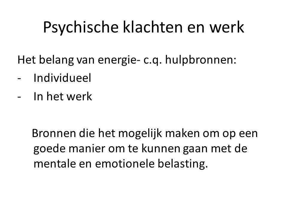 Psychische klachten en werk Het belang van energie- c.q. hulpbronnen: -Individueel -In het werk Bronnen die het mogelijk maken om op een goede manier
