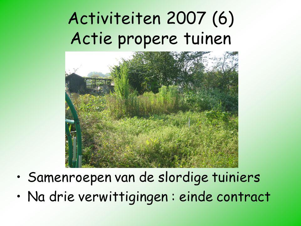 Activiteiten 2007 (6) Actie propere tuinen Samenroepen van de slordige tuiniers Na drie verwittigingen : einde contract