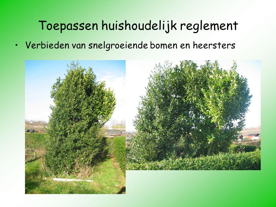Toepassen huishoudelijk reglement Verbieden van snelgroeiende bomen en heersters