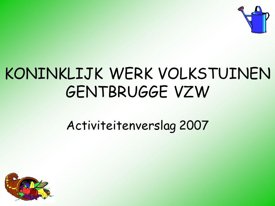 KONINKLIJK WERK VOLKSTUINEN GENTBRUGGE VZW Activiteitenverslag 2007