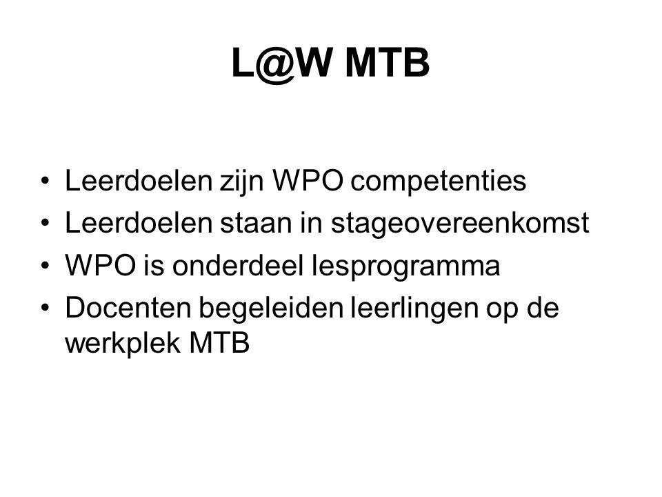 L@W MTB Leerdoelen zijn WPO competenties Leerdoelen staan in stageovereenkomst WPO is onderdeel lesprogramma Docenten begeleiden leerlingen op de werk