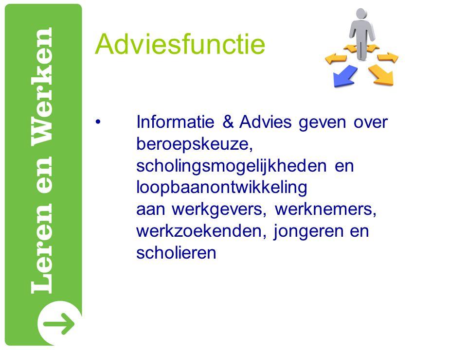 Adviesfunctie Informatie & Advies geven over beroepskeuze, scholingsmogelijkheden en loopbaanontwikkeling aan werkgevers, werknemers, werkzoekenden, jongeren en scholieren