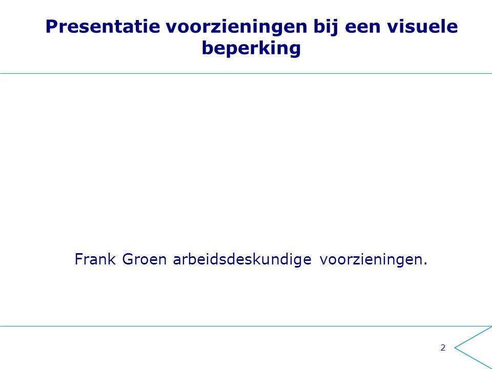 Presentatie voorzieningen bij een visuele beperking Frank Groen arbeidsdeskundige voorzieningen. 2
