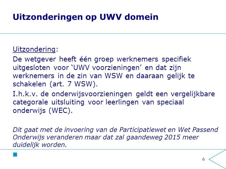 Uitzonderingen op UWV domein Uitzondering: De wetgever heeft één groep werknemers specifiek uitgesloten voor 'UWV voorzieningen' en dat zijn werknemer