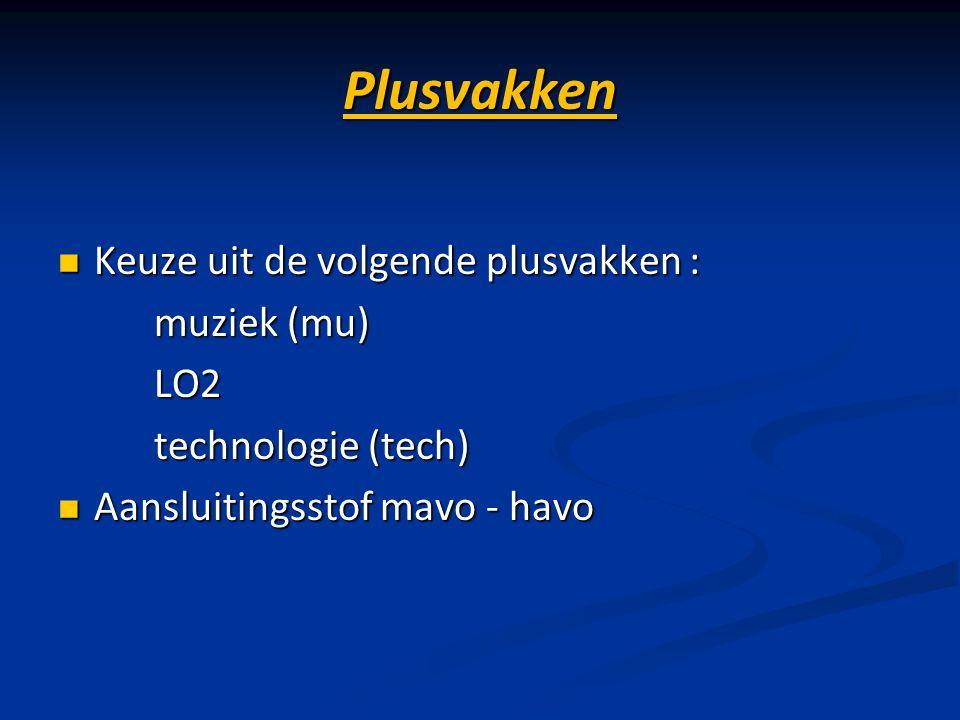 Plusvakken Keuze uit de volgende plusvakken : Keuze uit de volgende plusvakken : muziek (mu) LO2 technologie (tech) Aansluitingsstof mavo - havo Aansl