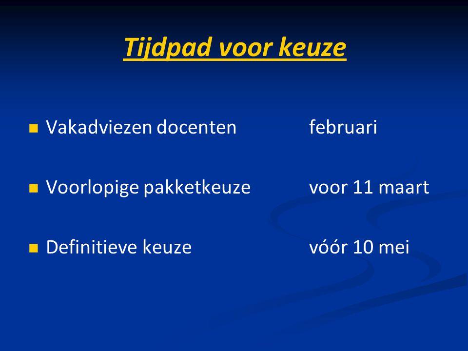 Tijdpad voor keuze Vakadviezen docentenfebruari Voorlopige pakketkeuzevoor 11 maart Definitieve keuzevóór 10 mei