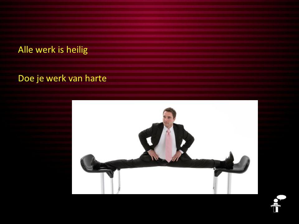 Alle werk is heilig Doe je werk van harte