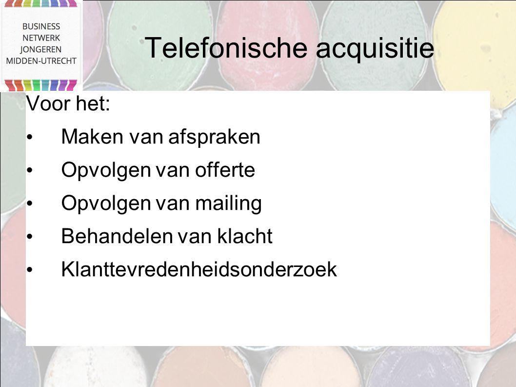 Telefonische acquisitie Voor het: Maken van afspraken Opvolgen van offerte Opvolgen van mailing Behandelen van klacht Klanttevredenheidsonderzoek