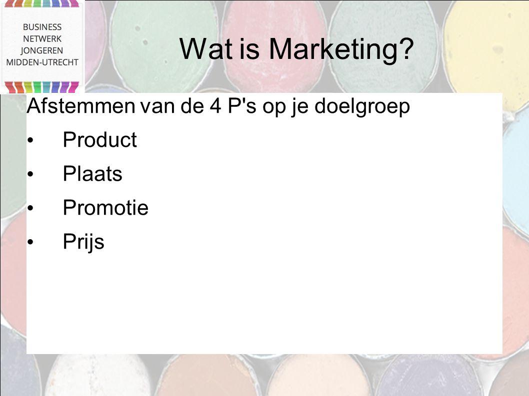 Wat is Marketing? Afstemmen van de 4 P's op je doelgroep Product Plaats Promotie Prijs