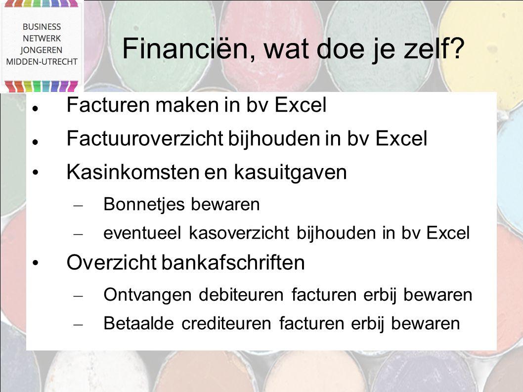 Financiën, wat doe je zelf? Facturen maken in bv Excel Factuuroverzicht bijhouden in bv Excel Kasinkomsten en kasuitgaven – Bonnetjes bewaren – eventu