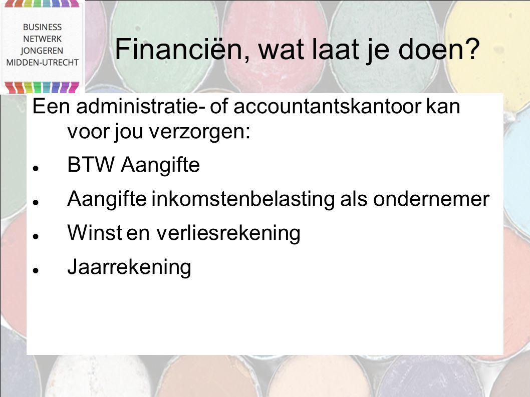 Financiën, wat laat je doen? Een administratie- of accountantskantoor kan voor jou verzorgen: BTW Aangifte Aangifte inkomstenbelasting als ondernemer