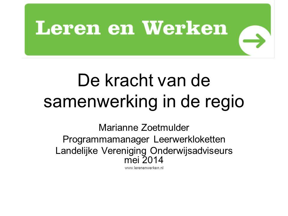 De kracht van de samenwerking in de regio Marianne Zoetmulder Programmamanager Leerwerkloketten Landelijke Vereniging Onderwijsadviseurs mei 2014 www.