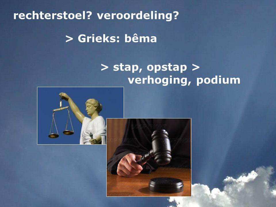 rechterstoel? veroordeling? > Grieks: bêma > stap, opstap > verhoging, podium