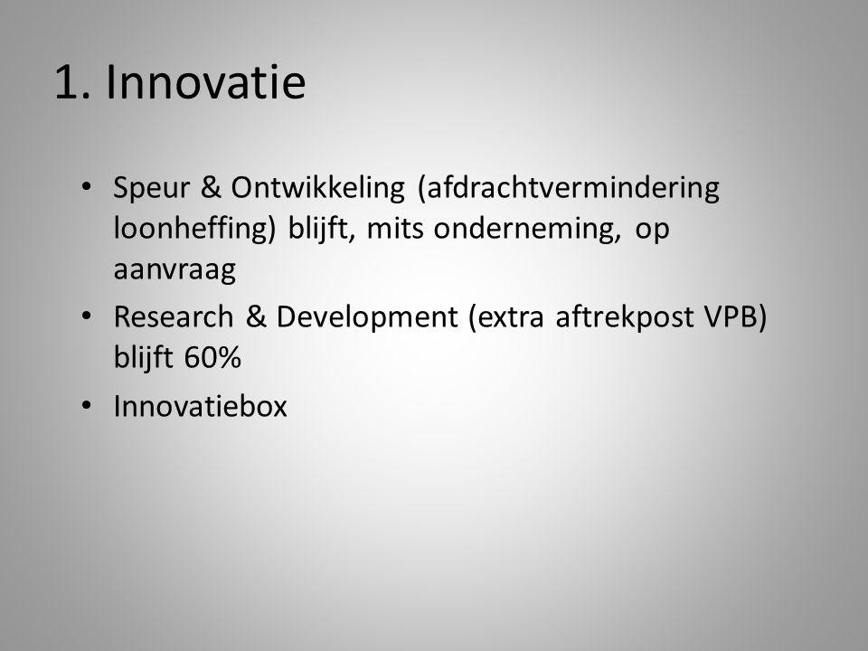 1. Innovatie Speur & Ontwikkeling (afdrachtvermindering loonheffing) blijft, mits onderneming, op aanvraag Research & Development (extra aftrekpost VP